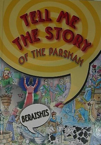 TEL ME THE STORY OF THE PARSHAH - BERAISHIS