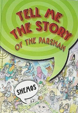 TEL ME THE STORY OF THE PARSHAH - SHEMOS
